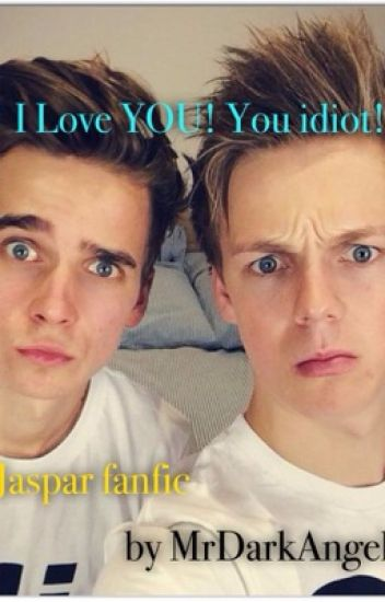 I Love YOU, you idiot - Jaspar Fanfic
