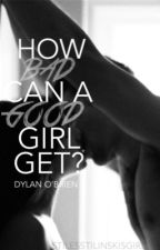How Bad Can A Good Girl Get? (Dylan O'Brien) by bunnnnnie