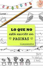 Lo Que No Está Escrito En Páginas by GoToInfinity