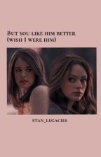 But you like him better (wish I were him) by stan_legacies