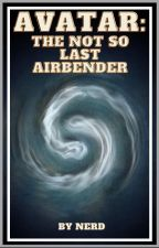 Avatar: The Not So Last Airbender by -NEVERLIME