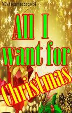 All I want for Christmas [One Shot Collections] by BellaEscritura