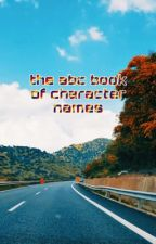 the abc book of character names ♡  by kaitlynxbooks