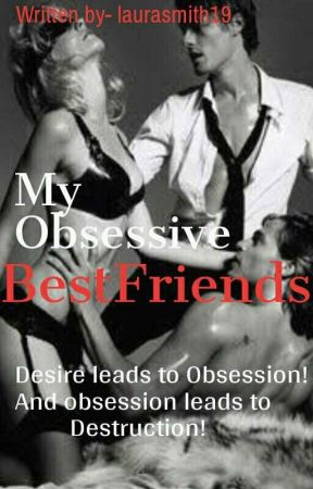 My Obsessive Best friends by laurasmith19
