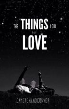 The Things I Did For Love by cameronandconnor