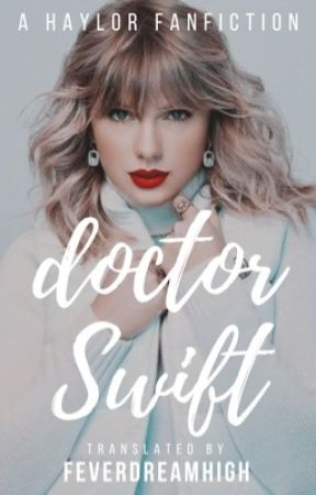 Doctor Swift || haylor/completed  by feverdreamhigh