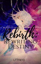 Rebirth: Rewriting Destiny by LTTY410