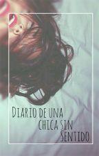 Diario de una chica sin sentido. by SolexMeh