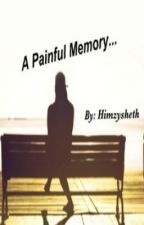A painful memory ( short story competition) by himzysheth