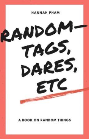Random - Tags, Dares, Etc,. by idiot_Soso