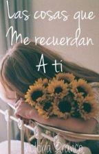 Las Cosas Que Me Recuerdan a ti by JustVickyPlease
