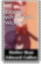 REASONS WHY WE HATE TWILIGHT by TwilightParodies