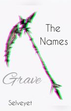 Name? Grave. by Selveyet