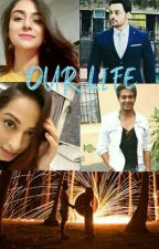 OUR LIFE ( Completed ) by Kavi_Avneil