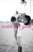 Without you by xxnatybooxx