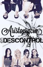 Aristocracia en descontrol by After8PM
