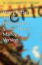 Harry Potter and the Philosopher's Stone - Draco Malfoy's Version by TheReaderhoodDGOC
