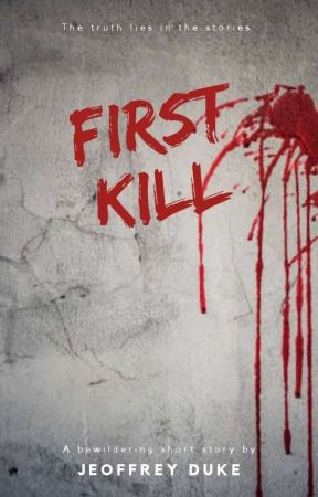 First Kill: A Short Story. by JeoffreyDuke