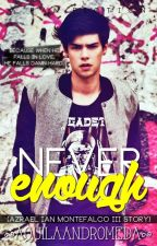 Never Enough (An Azi Montefalco III Fan Fiction) by aquilaandromeda