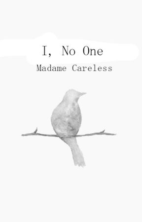 I, NO ONE by madamecareless