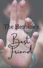 The Heroine's Best Friend by LadyConure