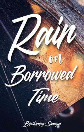 Rain on Borrowed Time (Soon) by Binibining_Sinaya