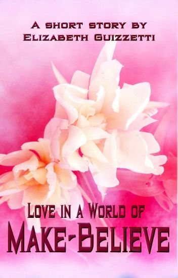 Love in the World of Make-Believe