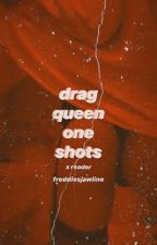 Drag Queen One Shots by freddiesjawline