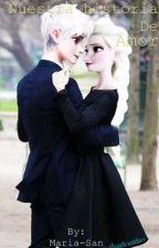 Nuestra historia de amor (Jelsa Fanfiction) ||Sin editar|| by _-Morita-sama-_
