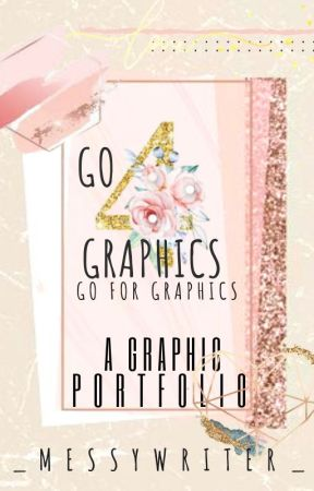 GO 4 GRAPHICS : A Graphic Portfolio by _messywriter_