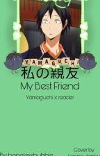 My Best Friend Tadashi - Yamaguchi x Reader by hopelessbubble