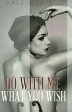 Do with me what you wish (BDSM) Story 2/Part 1 by HaleyDea15