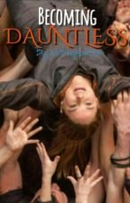 Becoming Dauntless by justkeepswiftin