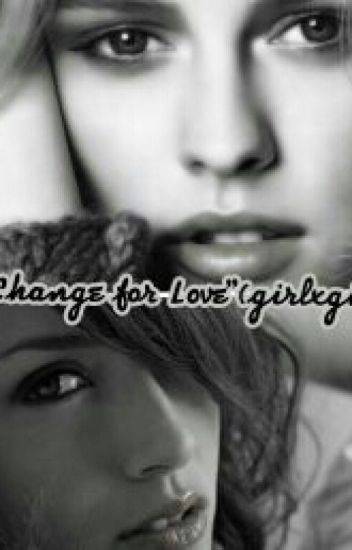 Change For Love (girlxgirl)