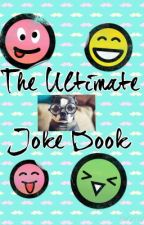 The Ultimate Joke Book by Ashleighrocks04