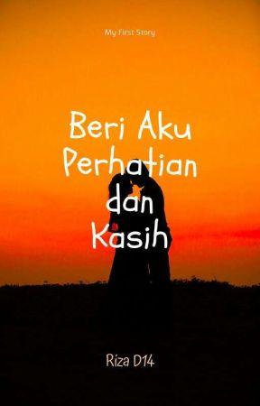 BERI AKU PERHATIAN DAN KASIH by Riza01412
