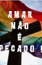 Amar não é pecado !  by LaraBarrionuevoMaral