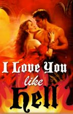 I Love You Like Hell  by Elizaema