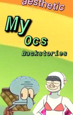 My ocs Backstories  by ryry81706