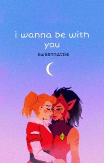 i wanna be with you {catradora}