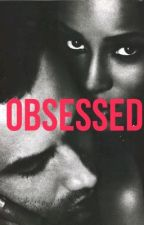 Obsessed (Completed) by AvaljBlair