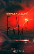 Unparalleled: End Game {Book 1} by waniawrites