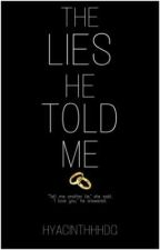 The Lies He Told Me by hyacinthhhdg