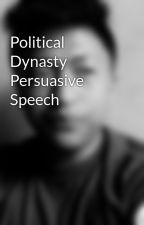 Political Dynasty Persuasive Speech by OrlandJamesQuilonTig