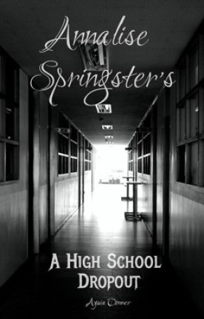 Annalise Springster's a High School Dropout by aysiasworld