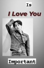 Is 'I LOVE YOU' important(Completed) by khantae