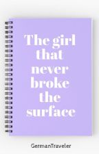 The girl that never broke the surface by GermanTraveler