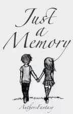 Just A Memory [being edited] by AuthorsFantasy