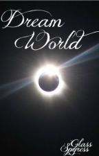Dream World by GlassSpyress