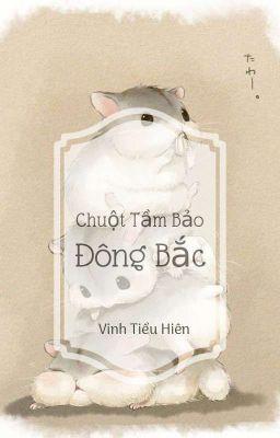 Đọc truyện [Edit] Chuột Tầm Bảo Đông Bắc